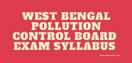 West Bengal Pollution Board Exam Syllabus (WBPCB)