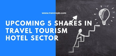 Upcoming 5 shares in Travel Tourism Hotel Sector